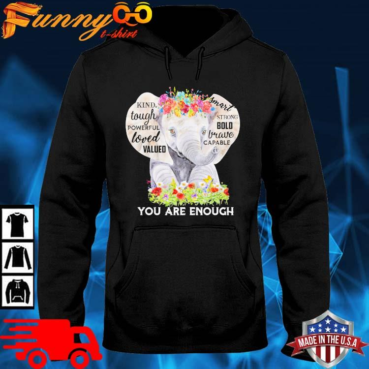 Elephant kind tough powerful loved valued you are enough flower hoodie den
