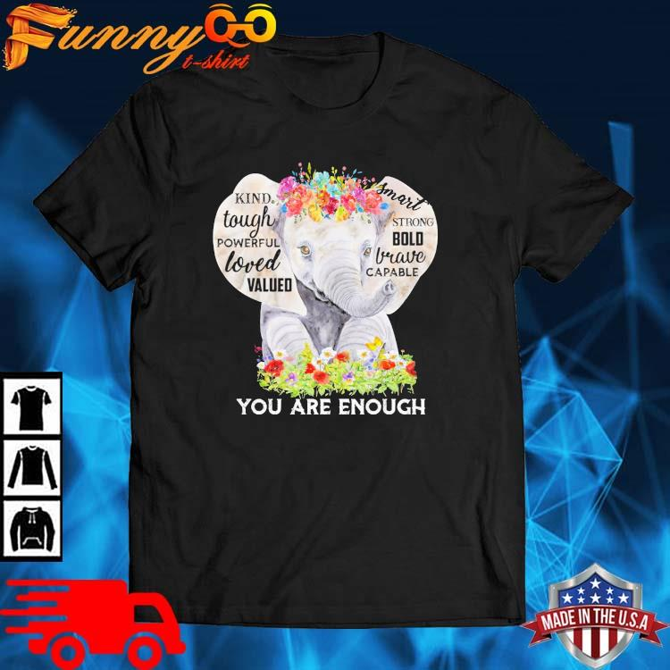 Elephant kind tough powerful loved valued you are enough flower shirt
