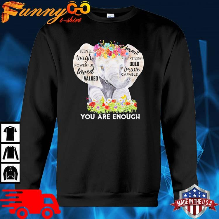 Elephant kind tough powerful loved valued you are enough flower sweater den