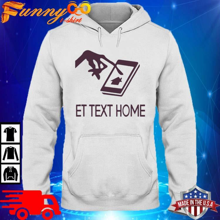 Et Text Home Come Home Shirt hoodie trang