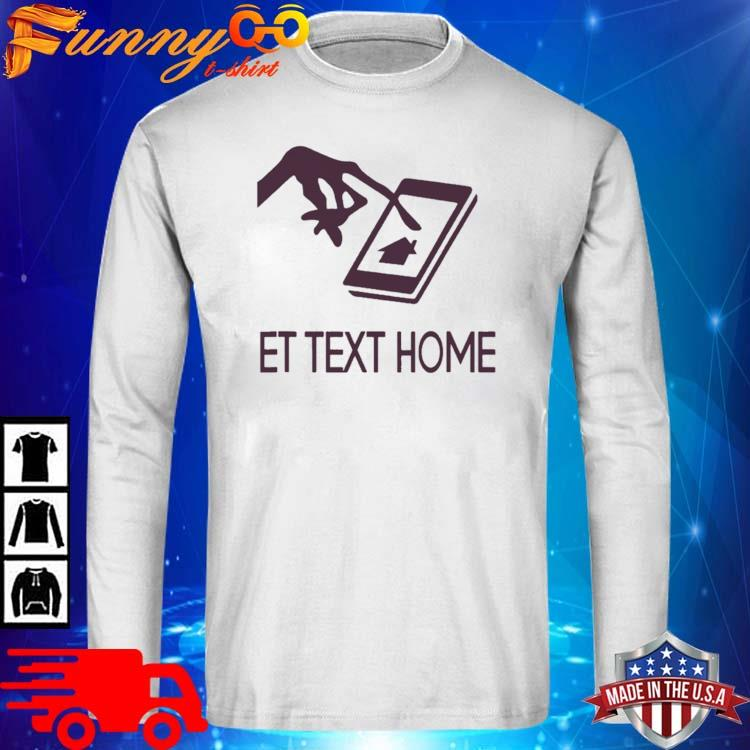Et Text Home Come Home Shirt long sleve trang