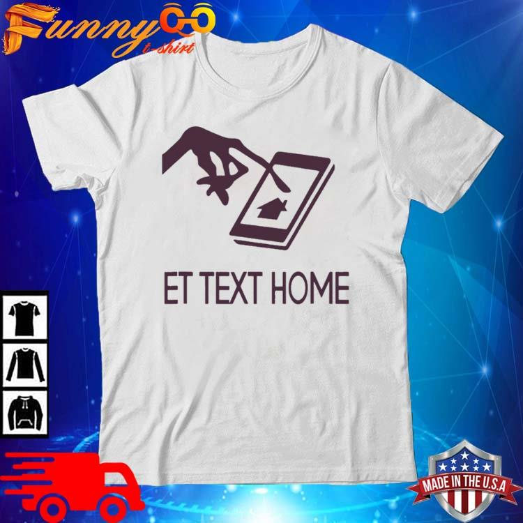 Et Text Home Come Home Shirt