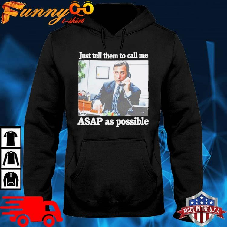 Just Tell Them To Call Me Asap As Possible Shirt hoodie den
