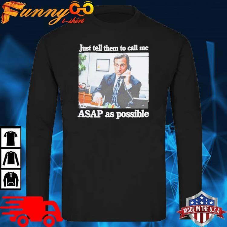 Just Tell Them To Call Me Asap As Possible Shirt long sleve den