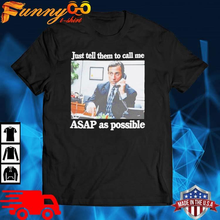 Just Tell Them To Call Me Asap As Possible Shirt