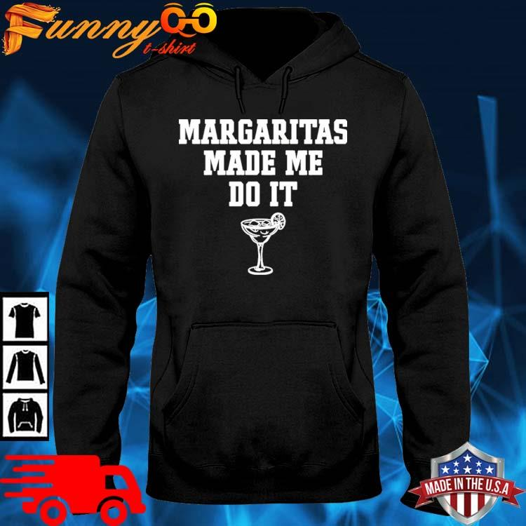Margaritas Make Me Do It Shirt hoodie den