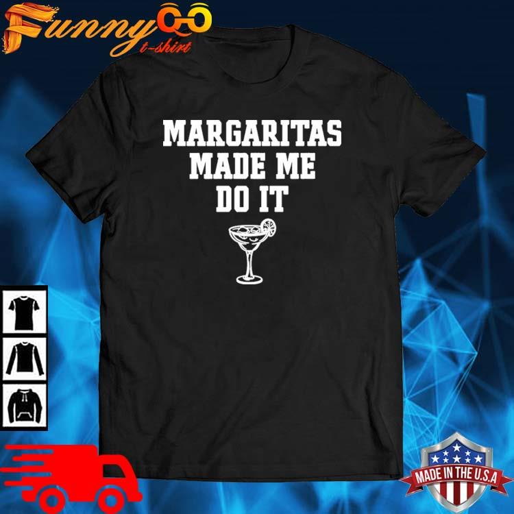 Margaritas Make Me Do It Shirt