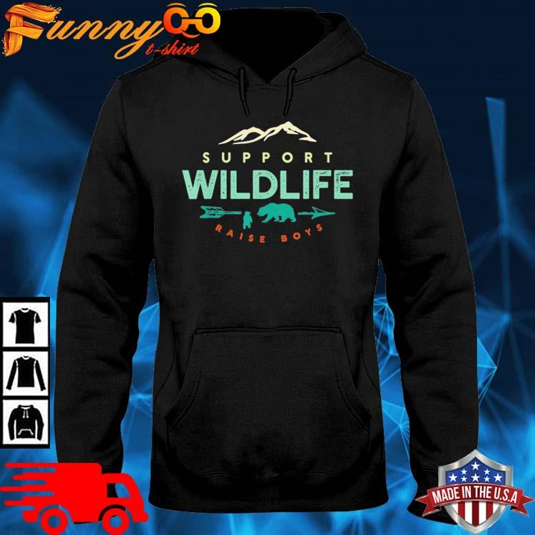 Support Wildlife Raise Boys Shirt hoodie den