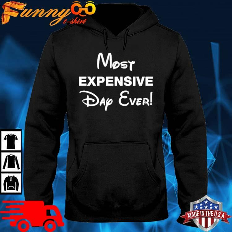 Most Expensive Day Ever Shirt hoodie den