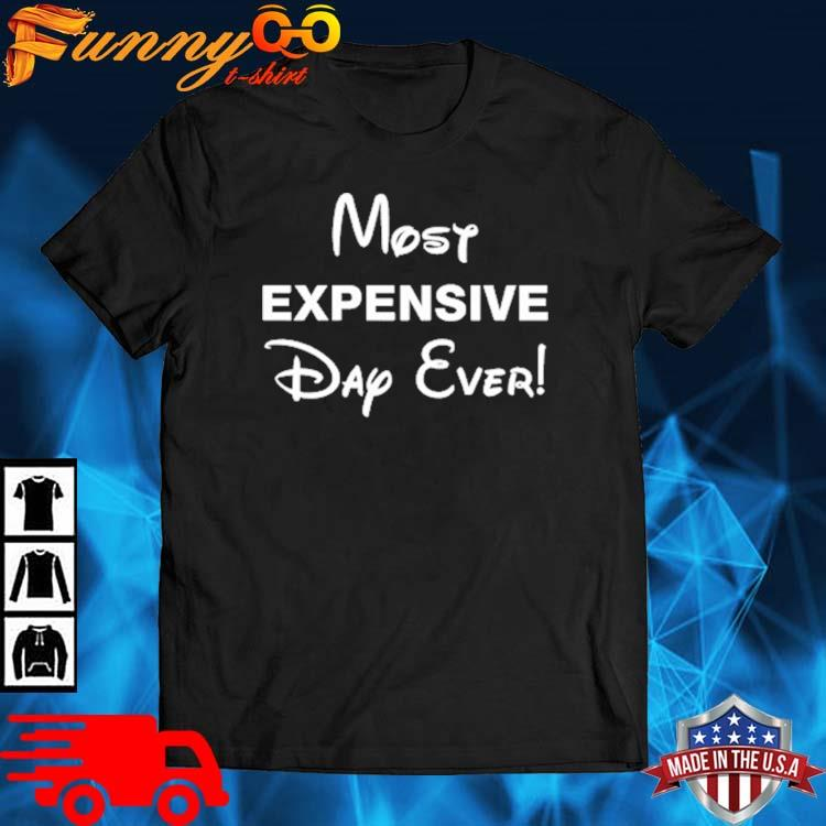 Most Expensive Day Ever Shirt
